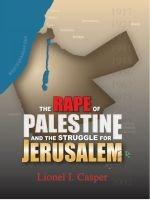 Rape of Palestine and the Struggle for Jerusalem