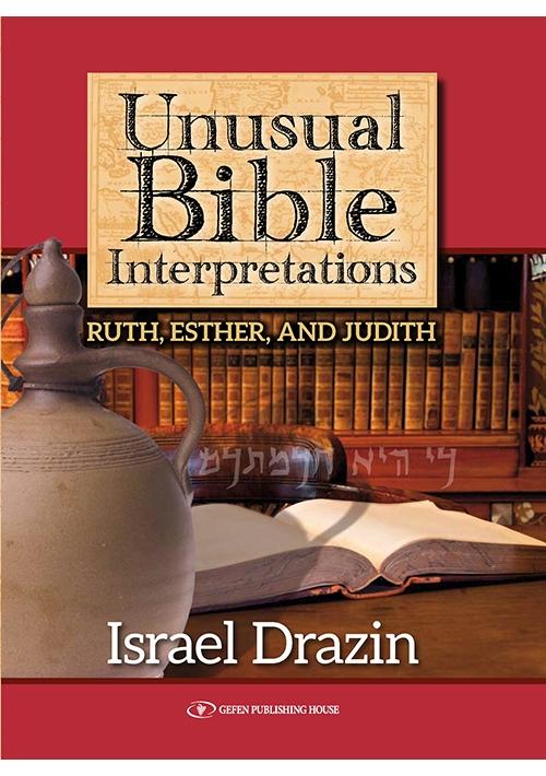 Unusual Bible Interpretations: Ruth, Esther and Judith