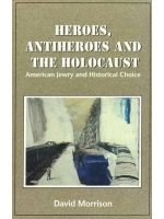 Heroes, Antiheroes and the Holocaust